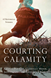 Courting Calamity: 4 Historical Stories
