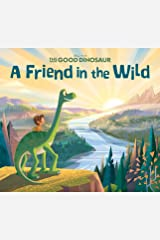 The Good Dinosaur: A Friend in the Wild: Purchase includes Disney eBook! (Disney Storybook (eBook)) Kindle Edition