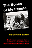 The Bones of My People: One German Woman's Story of Survival As a Forced Laborer in the Soviet Union after World War II