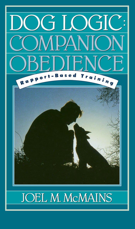 Dog Logic Companion Obedience Rapport Based Training Joel M