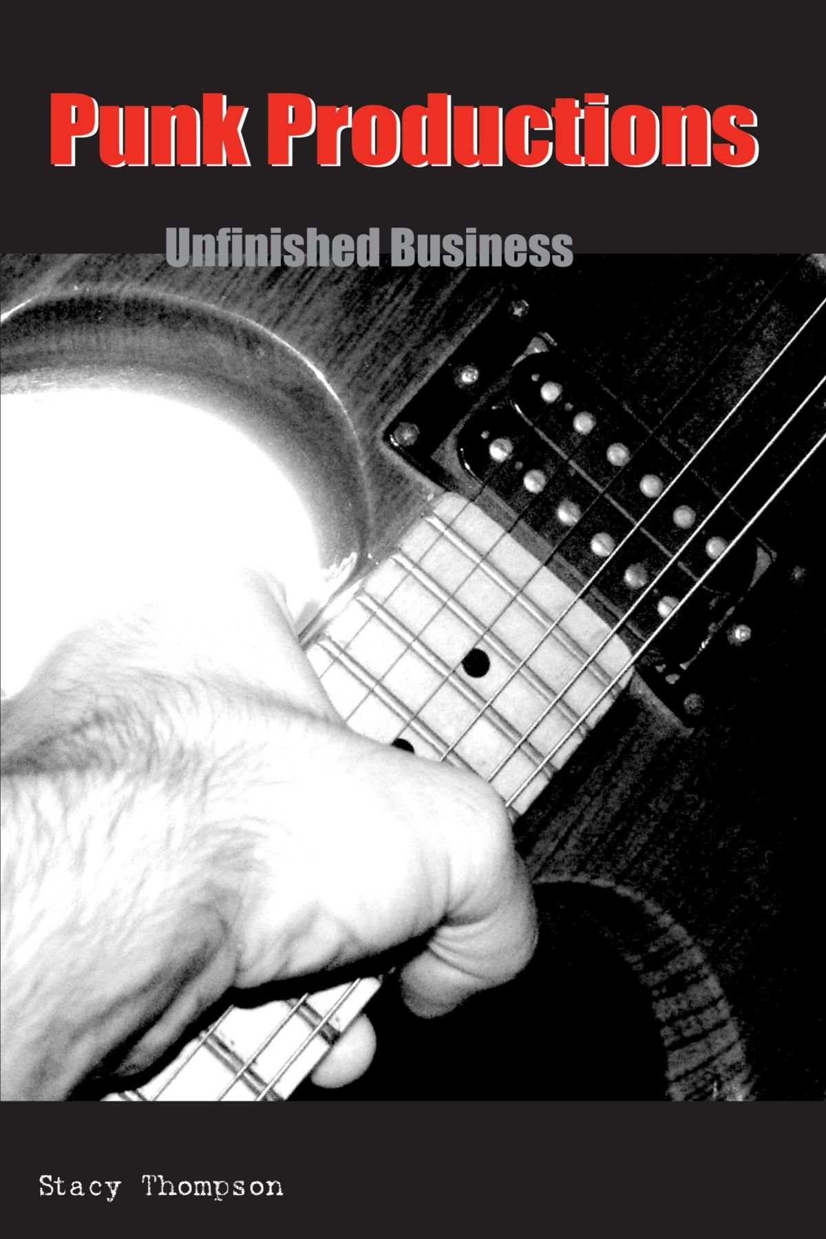 Punk Productions: Unfinished Business (Suny Series, Interruptions: Border Testimony (Ies) and Critical Discourse/S) (Suny Series, Interruptions: Border ...