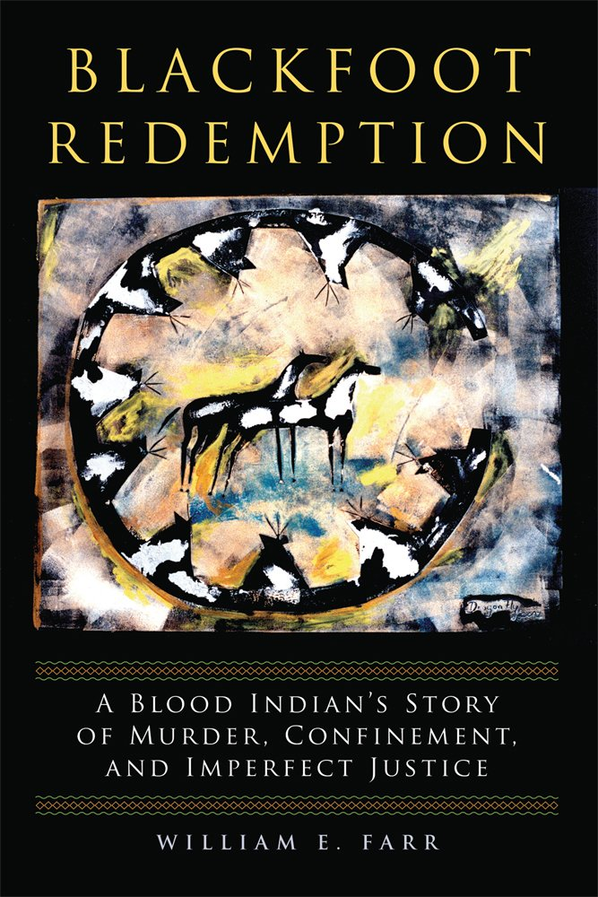 Download Blackfoot Redemption: A Blood Indian's Story of Murder, Confinement, and Imperfect Justice pdf