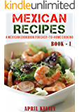 Mexican Recipes: Favourites Mexican Recipes To Make At Home (Mexican Cookbook Book 1)