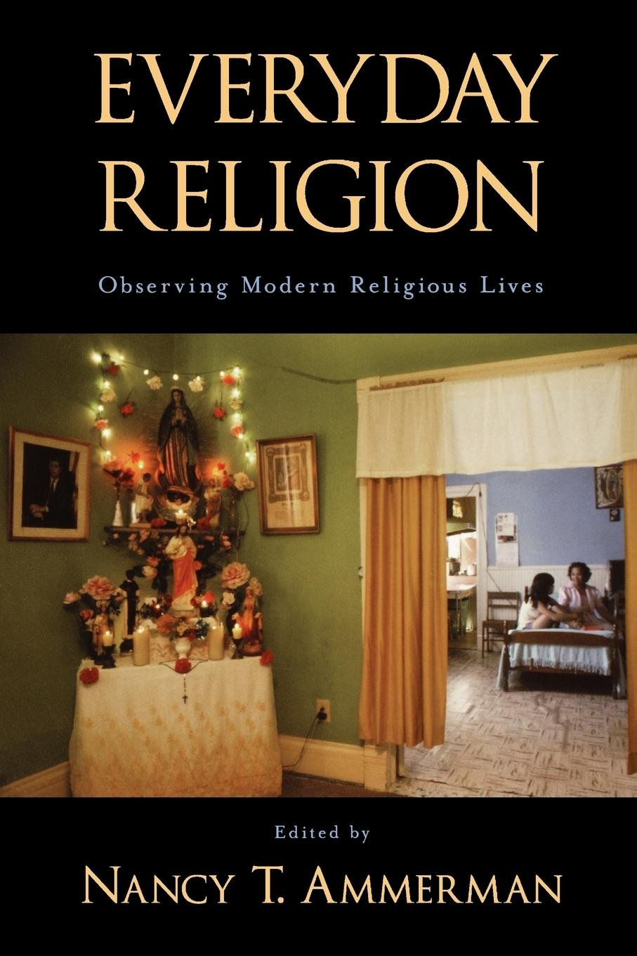 Everyday Religion: Observing Modern Religious Lives: Nancy ...
