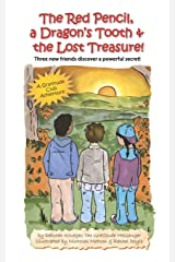 The Red Pencil, a Dragon's Tooth and the Lost Treasure!: Three new friends discover a powerful secret! (A Gratitude Club Adventure) Paperback