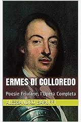 Ermes di Colloredo: Poesie Friulane, l'Opera Completa (Italian Edition) Kindle Edition
