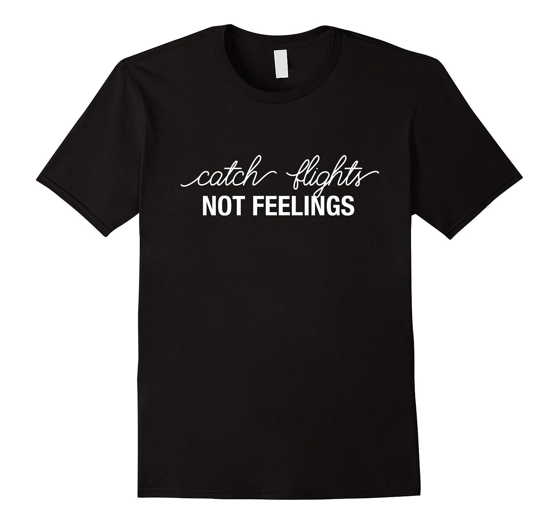 Catch Flights Not Feelings Womens Fashion Tshirt