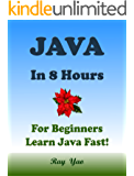 JAVA: In 8 Hours, For Beginners, Learn Coding Fast! Java Programming Language Crash Course, Java Quick Start Guide, A Tutorial Book with Hands-On Projects ... Ultimate Beginner's Guide! (English Edition)
