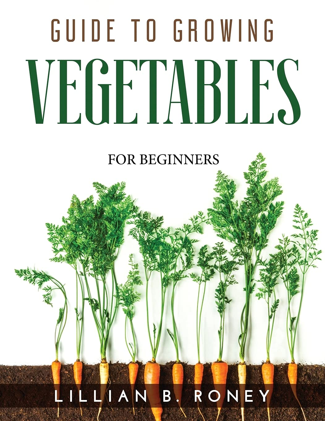 Guide to Growing Vegetables: For Beginners