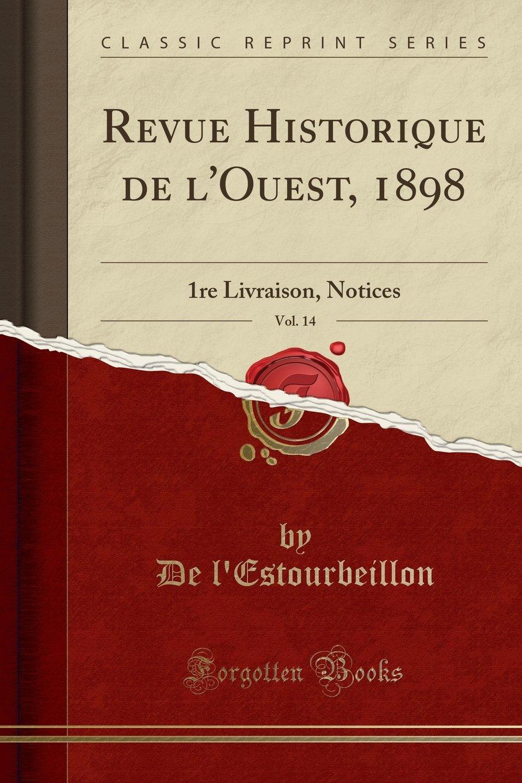 Download Revue Historique de l'Ouest, 1898, Vol. 14: 1re Livraison, Notices (Classic Reprint) (French Edition) ebook