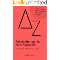 Airbnb Arbitrage for Total Beginners: A Concise & Detailed Guide (A to Z List)