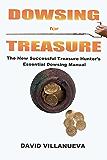 Dowsing for Treasure: The New Successful Treasure Hunter's Essential Dowsing Manual