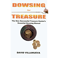 Dowsing for Treasure: The New Successful Treasure Hunter's Essential Dowsing Manual (English Edition)