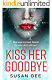 Kiss Her Goodbye: The most addictive thriller you'll read this year