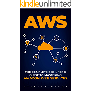 AWS: The Complete Beginner's Guide to Mastering Amazon Web Services