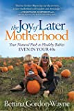 The Joy of Later Motherhood: Your Natural Path to Healthy Babies Even in Your 40s