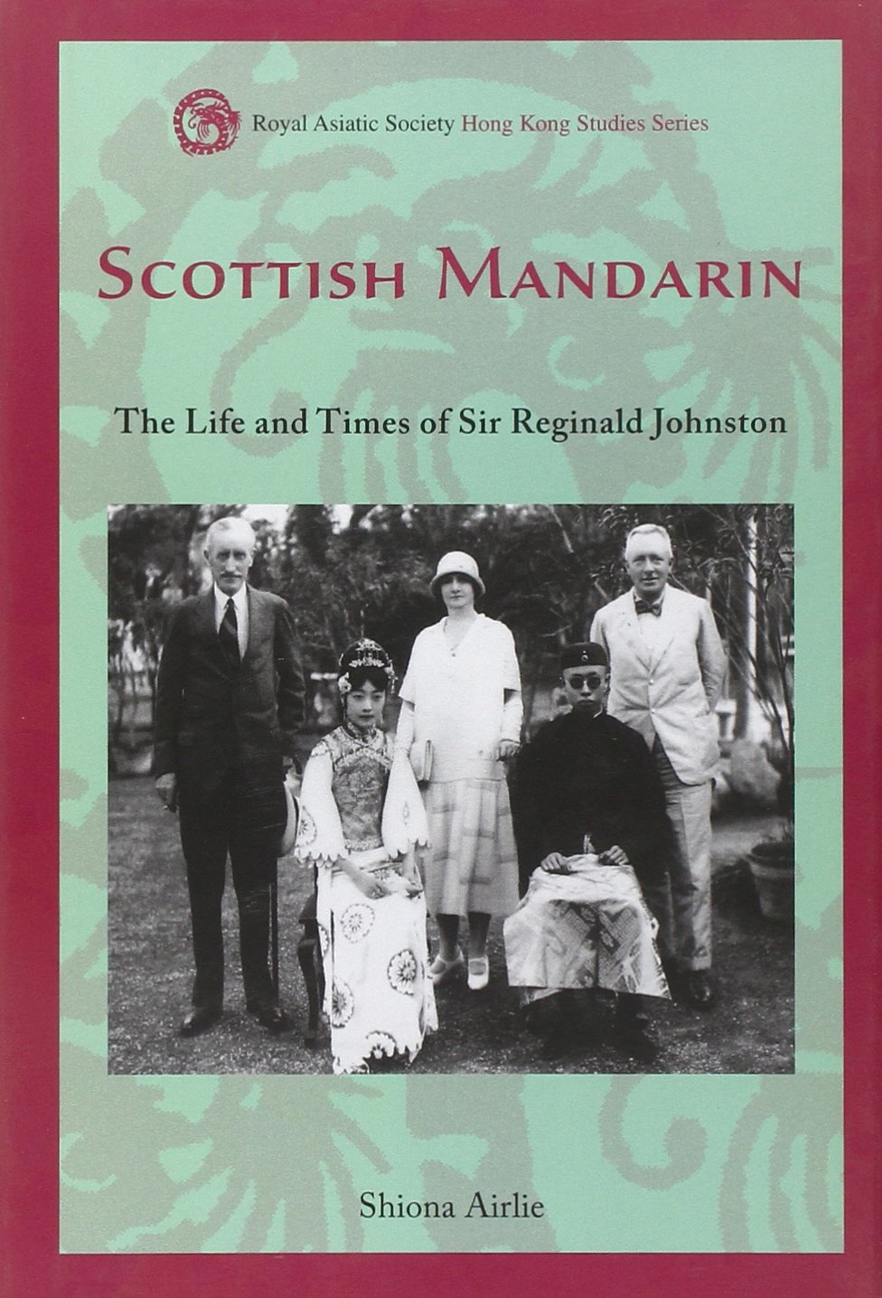 Scottish Mandarin: The Life and Times of Sir Reginald Johnston (Royal Asiatic Society Hong Kong Studies Series) PDF