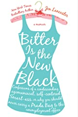 Bitter is the New Black: Confessions of a Condescending, Egomaniacal, Self-Centered Smartass, Or, Why You Should Never Carry A Prada Bag to the Unemployment Office Kindle Edition