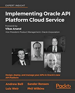 Implementing Oracle API Platform Cloud Service: Design, deploy, and manage your APIs in…