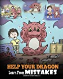 Help Your Dragon Learn From Mistakes: Teach Your Dragon It's OK to Make Mistakes. A Cute Children Story To Teach Kids…