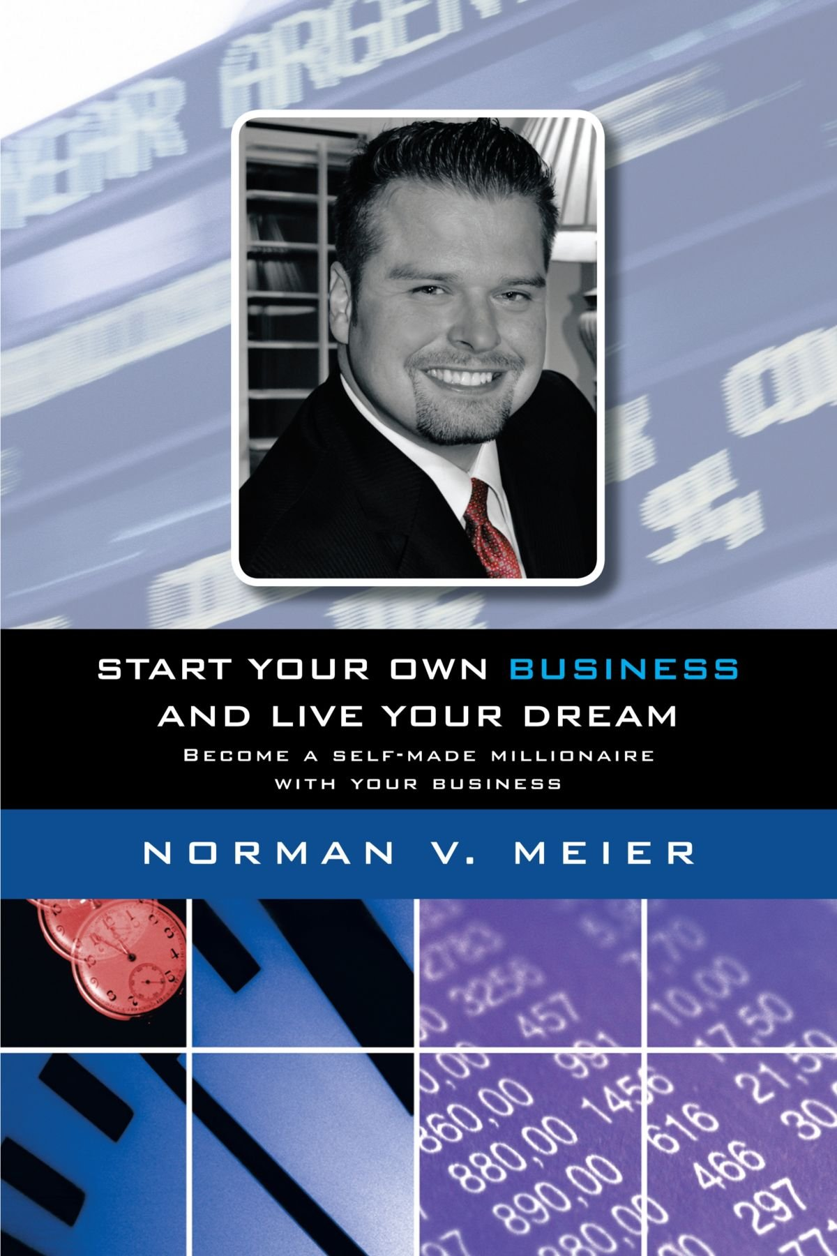 Read Online Start Your Own Business and Live Your Dream: Become a Self-Made Millionaire With Your Business pdf epub