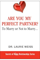Are You My Perfect Partner?: To Marry or Not to Marry… (The Secrets of Happy Relationships Series Book 1) Kindle Edition