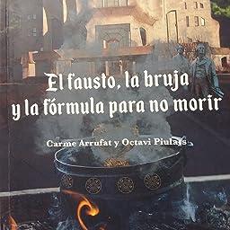 El Fausto, la bruja y la fórmula para no morir: 509 Carena narrativa: Amazon.es: Arrufat Carme, Piulats Octavi: Libros