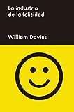 La industria de la felicidad: Cómo el gobierno y las grandes empresas nos vendieron el bienestar (Ensayo General)
