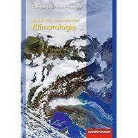 Das Geographische Seminar / Ausgabe 2009: Klimatologie: 2. neubearbeitete und korrigierte Auflage 2006 (Das Geographische Seminar, Band 45)