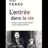 L'Entrée dans la vie: Amour, travail, famille, révolte. Ce qui change un destin (Essais) (French Edition)