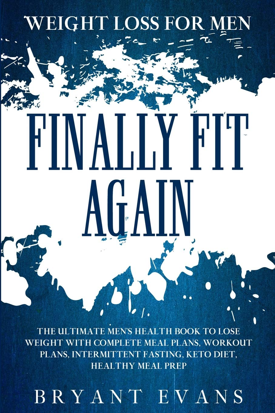 Weight Loss For Men: FINALLY FIT AGAIN - The Ultimate Men's Health Book To Lose Weight With Complete Meal Plans, Workout Plans, Intermittent Fasting, Keto Diet, Healthy Meal Prep 1