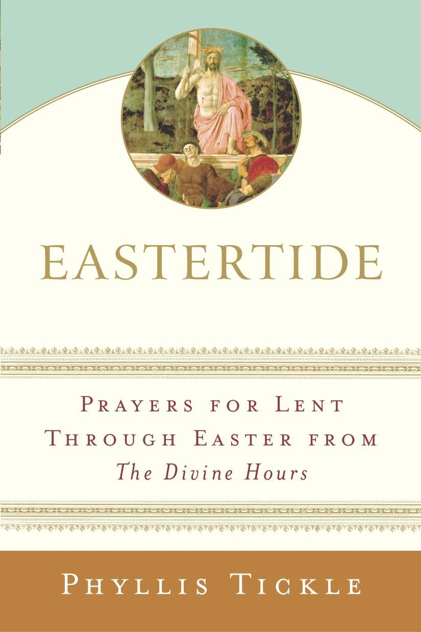Eastertide Prayers For Lent Through Easter From The Divine Hours
