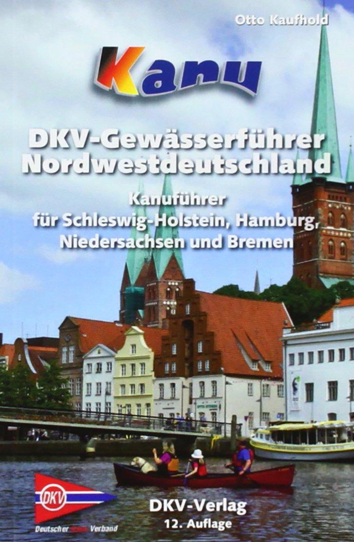 kanu-wanderbuch-fr-nordwestdeutschland-schleswig-holstein-hamburg-niedersachsen-und-bremen