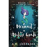 A Mermaid in Middle Grade: Book 1: The Talisman of Lostland