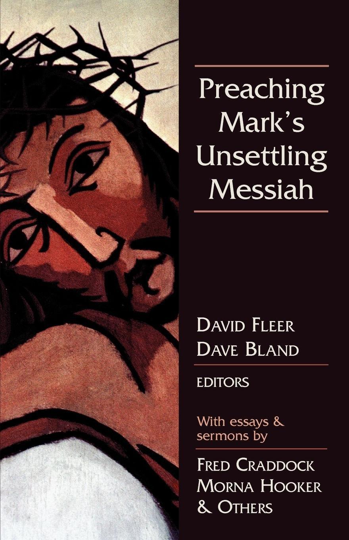 Read Online Preaching Mark's Unsettling Messiah pdf epub