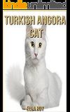 Turkish Angora Cat: Beautiful Pictures & Interesting Facts Children Book About Turkish Angora Cat (English Edition)