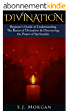 Divination: Beginner's Guide to Understanding The Basics of Divination & Discovering the Power of Spirituality (Divination , Pendulum Dowsing, Psychic ... Tarot, Runes, Yoga) (English Edition)
