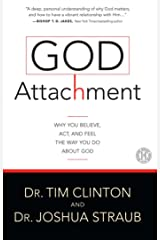 God Attachment: Why You Believe, Act, and Feel the Way You Do About God Kindle Edition