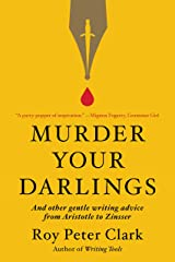 Murder Your Darlings: And Other Gentle Writing Advice from Aristotle to Zinsser Kindle Edition