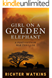 Girl On The Golden Elephant: A Post-Vietnam War Thriller