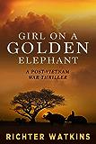 Girl On The Golden Elephant: A Post-Vietnam War Thriller