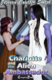 Charlotte and the Alien Ambassador (Intergalactic Brides 4)