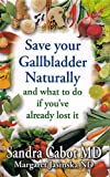 Save Your Gallbladder Naturally and What to Do If You Have Already Lost It