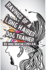 RAVINGS OF A LONG HAIRED DOG TRAINER... VOLUME 1 Kindle Edition