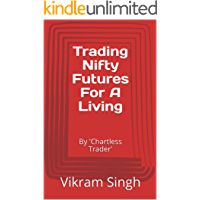 Trading Nifty Futures For A Living: By 'Chartless Trader' (Vol Book 1)
