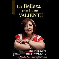 LA BELLEZA ME HACE VALIENTE: NACER DE NUEVO PARA SER VALIENTE
