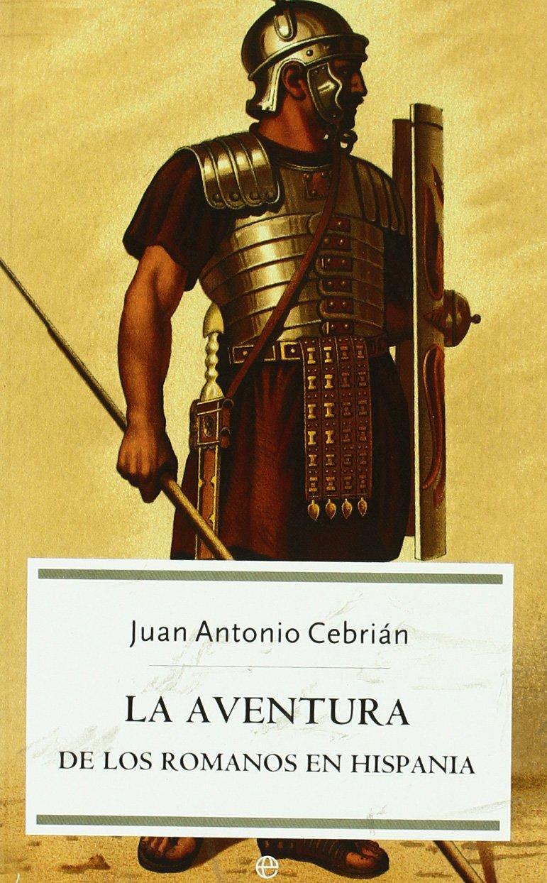 Aventura de los romanos en hispania, la: Amazon.es: Cebrian, Juan Antonio: Libros