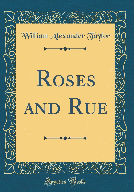 Roses and Rue (Classic Reprint) PDF