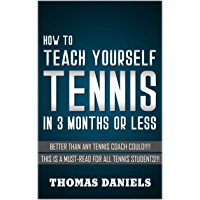 How To Teach Yourself Tennis: Better Than Any Coach Could (English Edition)