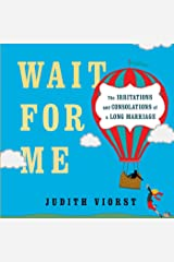 Wait for Me: And Other Poems About the Irritations and Consolations of a Long Marriage Kindle Edition